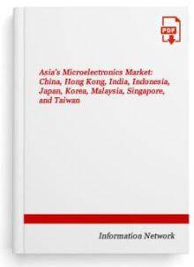 Asia's Microelectronics Market: China, Hong Kong, India, Indonesia, Japan, Korea, Malaysia, Singapore, and Taiwan